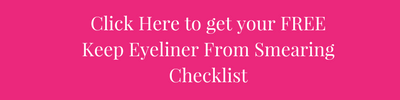 Get Your Free Keep Eyeliner From Smearing Checklist