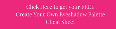 Get your FREE Create Your Own Eyeshadow Palette Cheat Sheet
